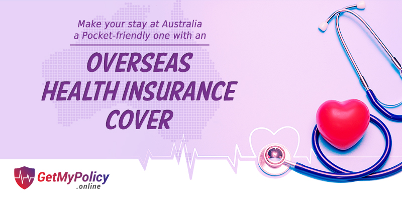 Make your stay at Australia a Pocket-friendly one with an Overseas Health Insurance Cover